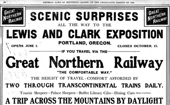 """Advertisement for the Great Northern Railway, taken from The Appeal, a newspaper from Saint Paul, Minnesota, on April 29, 1905. Advertisement states: """"Scenic suprises all the way to the Lewis and Clark Exposition in Portland, Oregon, if you travel via the Great Northern Railway, the comfortable way, the height of travel and comfort afforded by two through transcontinental trains daily. Tourist sleepers, palace sleepers, buffet library cars, dining cars, a trip acorss the mountains by daylight."""
