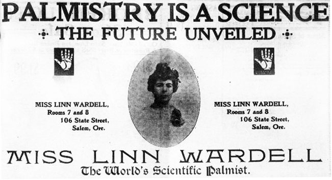 Newspaper clipping presents an image of a woman, and two palms. Text reads: Palmestry is a science. The future unveiled. Miss Linn Wardell, Rooms 7 and 8, 106 State Street, Salem, Oregon. Miss Linn Wardell, the world's scientific palmist.