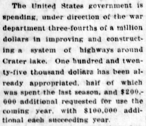 Newspaper clipping reads: The United States government is spending, under direction of the war department three-fourths of a million dollars in improving and constructing a system of highways around Crater Lake. One hundred and twenty-five thousand dollars has been already appropriated, half of which was spent the last season, and $200,000 additional requested for use the coming year, with $100,000 additional each succeeding year.