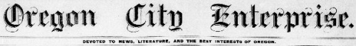 "Masthead reads: ""Oregon City Enterprise, devoted to news, literature, and the best interests of Oregon."""
