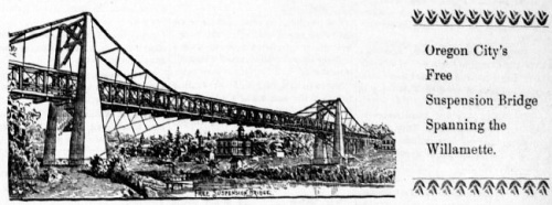 "Image of a bridge over a river with caption that reads: ""Oregon City's Free Suspension Bridge spanning the Willamette river."""