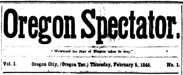 "Masthead from Volume 1 Issue 1 of the Oregon Spectator newspaper published in Oregon City on February 5, 1846. Slogan beneath title reads: ""Westward the Star of Empire takes its way."""