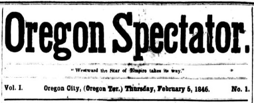 """Masthead from Volume 1 Issue 1 of the Oregon Spectator newspaper published in Oregon City on February 5, 1846. Slogan beneath title reads: """"Westward the Star of Empire takes its way."""""""