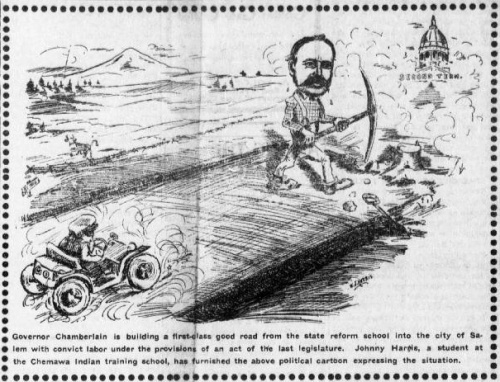 "Political cartoon depicts a large man holding a pick axe, building a road, with a smaller man in a car labeled ""G.O.P."" driving down the road, kicking up dust. Caption beneath the cartoon reads: ""Governor Chamberlain is building a first-class good road from the state reform school into the city of Salem with convict labor under the provisions of an act of the last legislature. Johnny Harris, a student at the Chemawa Indian School, has furnished the above political cartoon expressing the situation."""