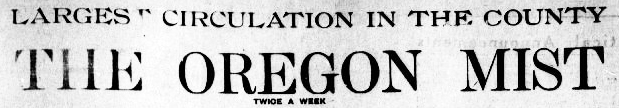 "Masthead from the Oregon Mist: ""Largest Circulation in the County, The Oregon Mist, Twice a Week"""