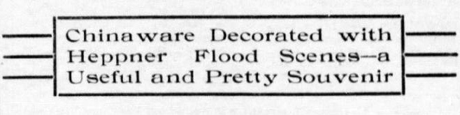 "Clipping reads: ""Chinaware Decorated with Heppner Flood scenes - a useful and pretty souvenir"""