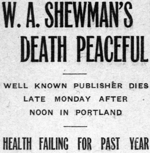 W.A. Shewman's Death Peaceful. Well known publisher dies late Monday afternoon in Portland.
