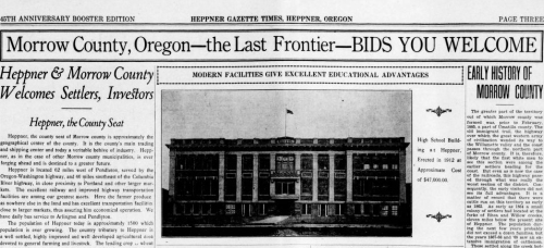 "Clipping from the Heppner Gazette-Times reads: ""Morrow County, Oregon - The Last Frontier - Bids You Welcome. Heppner and Morrow County Welcomes Settlers, Investors. Heppner, The County seat. Early History of Morrow County."" Included is a photo of the ""High School building at Heppner, erected in 1912 at approximate cost of $47,000.00"""